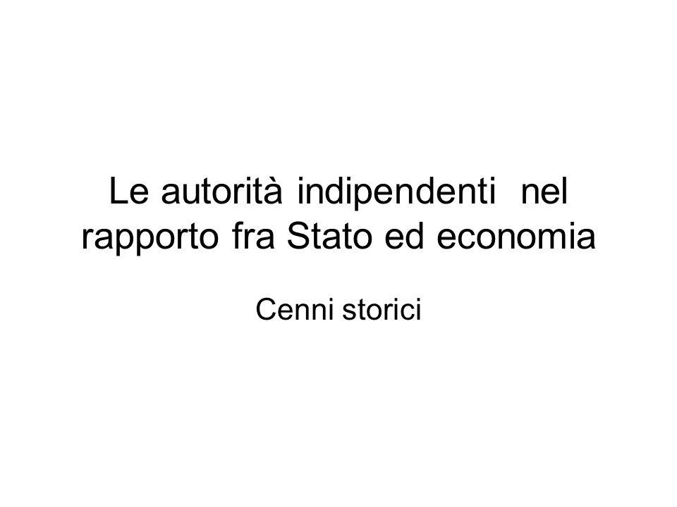 Le autorità indipendenti nel rapporto fra Stato ed economia Cenni storici