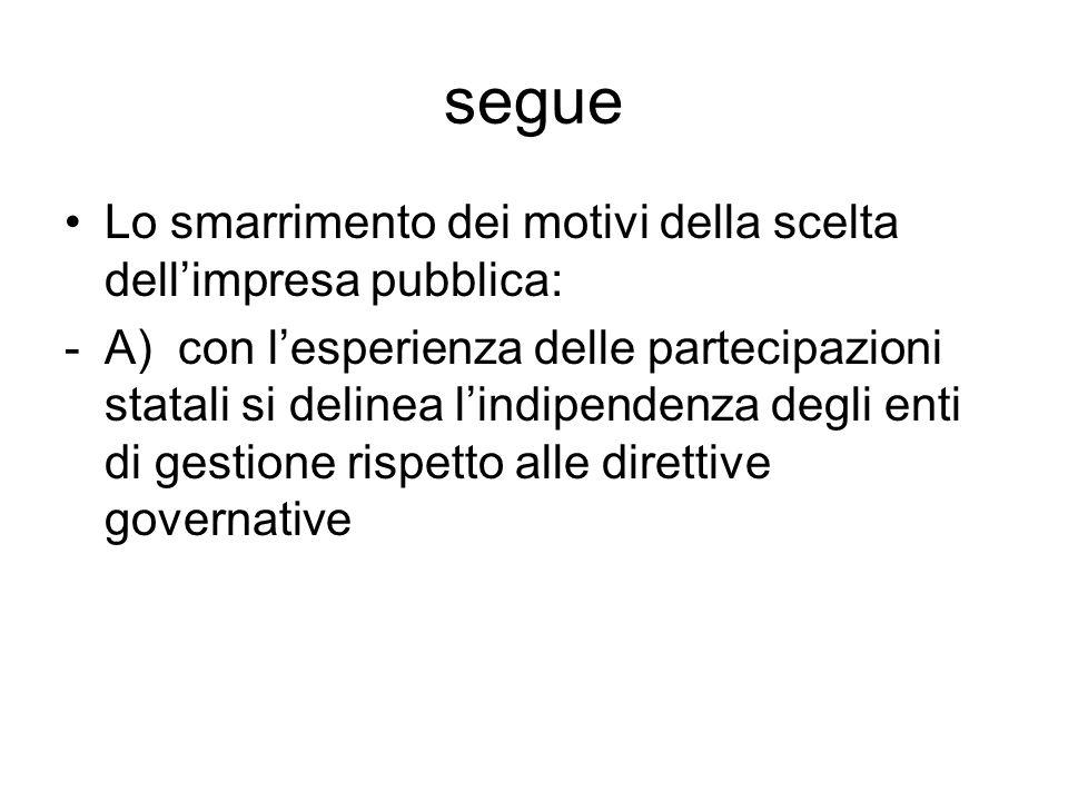 segue Lo smarrimento dei motivi della scelta dell'impresa pubblica: -A) con l'esperienza delle partecipazioni statali si delinea l'indipendenza degli