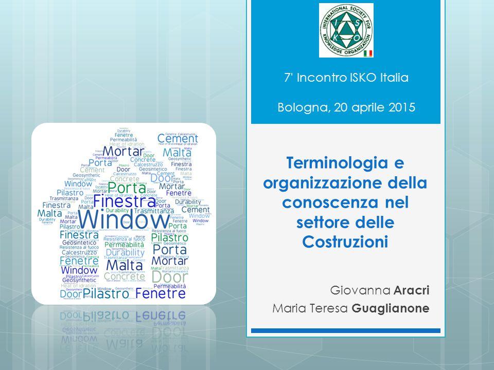 Terminologia e organizzazione della conoscenza nel settore delle Costruzioni Giovanna Aracri Maria Teresa Guaglianone 7' Incontro ISKO Italia Bologna,