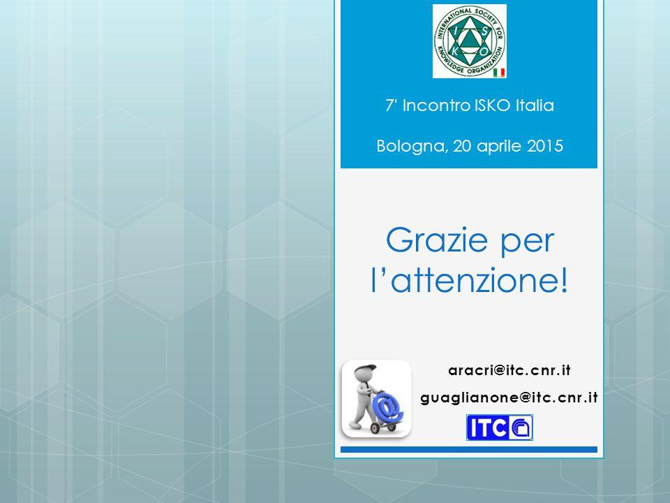 7' Incontro ISKO Italia Bologna, 20 aprile 2015 Grazie per l'attenzione! aracri@itc.cnr.it guaglianone@itc.cnr.it