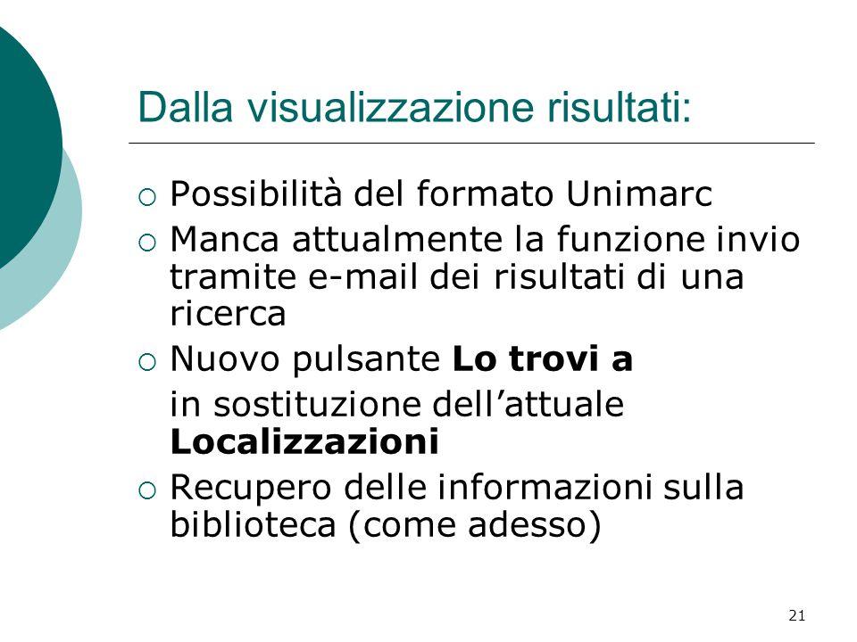 21 Dalla visualizzazione risultati:  Possibilità del formato Unimarc  Manca attualmente la funzione invio tramite e-mail dei risultati di una ricerc