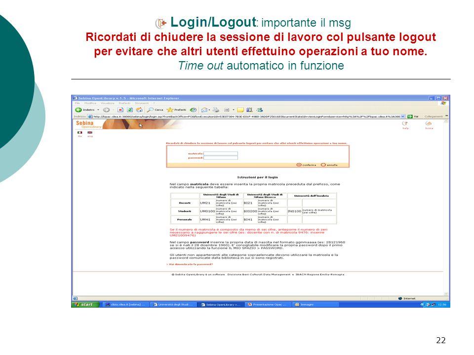22 Login/Logout : importante il msg Ricordati di chiudere la sessione di lavoro col pulsante logout per evitare che altri utenti effettuino operazioni