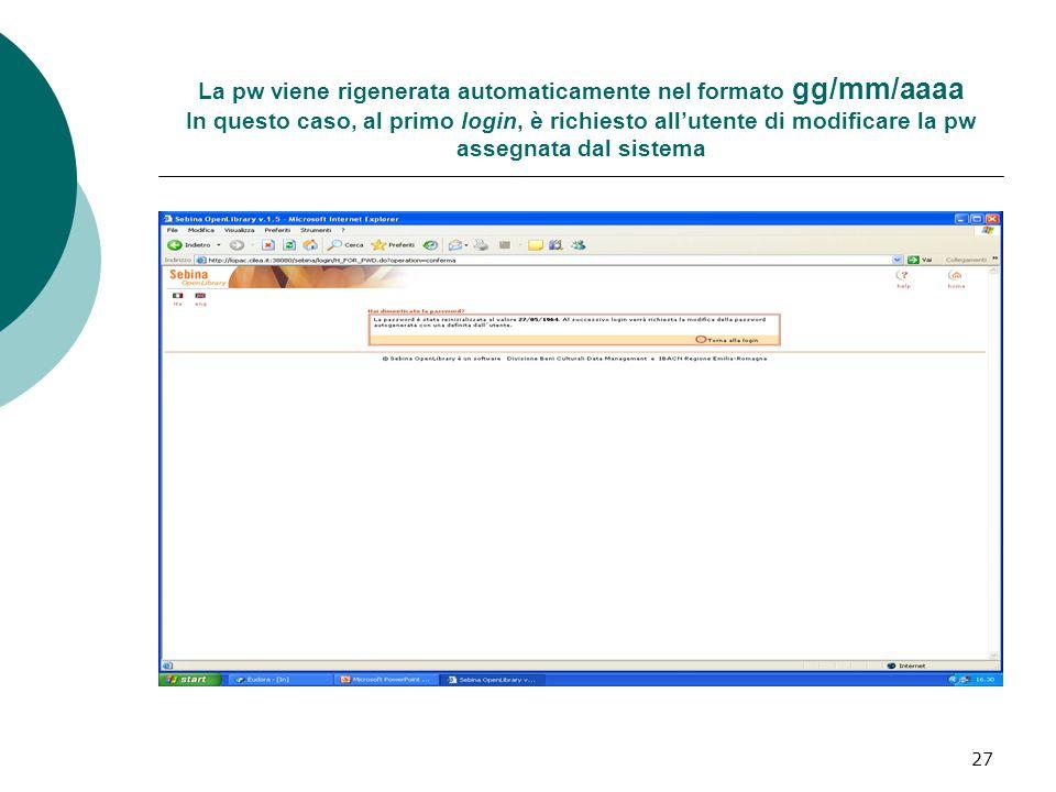 27 La pw viene rigenerata automaticamente nel formato gg/mm/aaaa In questo caso, al primo login, è richiesto all'utente di modificare la pw assegnata