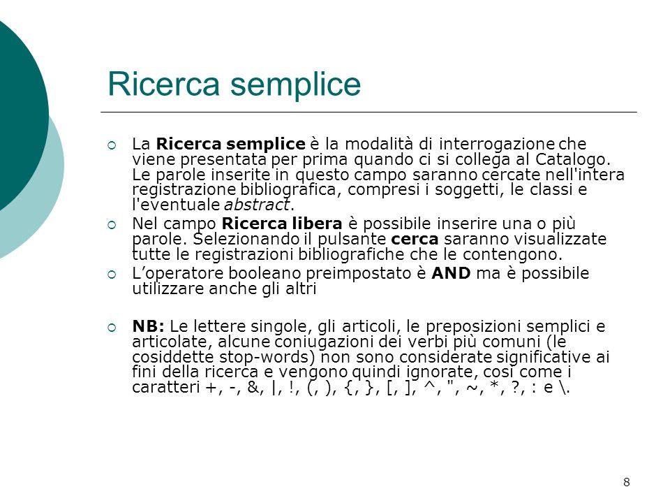8 Ricerca semplice  La Ricerca semplice è la modalità di interrogazione che viene presentata per prima quando ci si collega al Catalogo. Le parole in