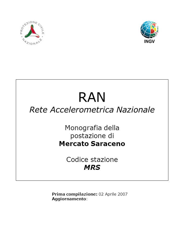 RAN Rete Accelerometrica Nazionale Monografia della postazione di Mercato Saraceno Codice stazione MRS Prima compilazione: 02 Aprile 2007 Aggiornamento: