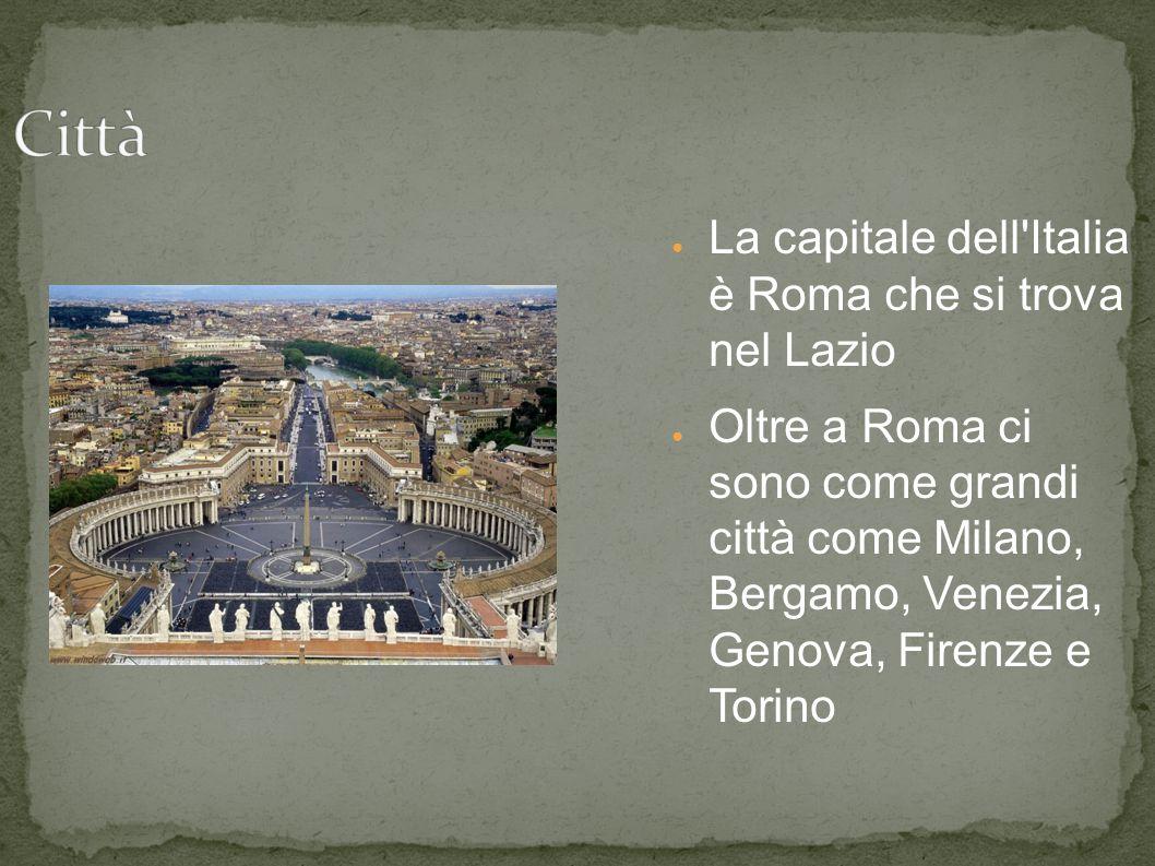 ● La capitale dell'Italia è Roma che si trova nel Lazio ● Oltre a Roma ci sono come grandi città come Milano, Bergamo, Venezia, Genova, Firenze e Tori