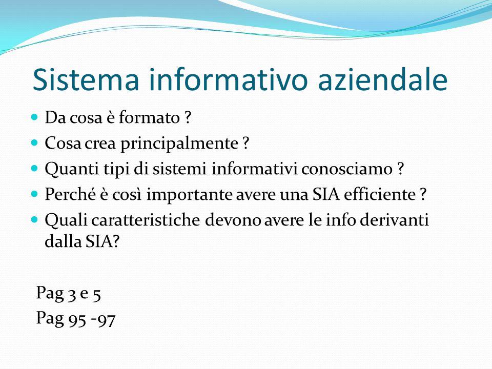 Sistema informativo aziendale Da cosa è formato ? Cosa crea principalmente ? Quanti tipi di sistemi informativi conosciamo ? Perché è così importante