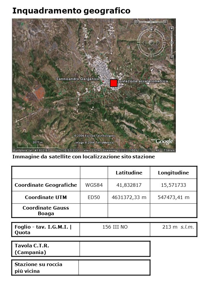 Dati acquisiti dalla stazione Stazione di SANNICANDRO GARGANICO N° di registrazioni acquisite PGA max registrata [cm/s 2 ] Data evento in cui si è registrata il max valore di accelerazione 3121,32330/09/1995