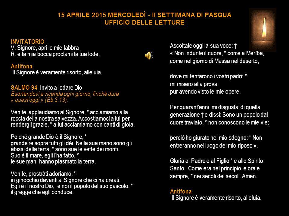 15 APRILE 2015 MERCOLEDÌ - II SETTIMANA DI PASQUA UFFICIO DELLE LETTURE INVITATORIO V.