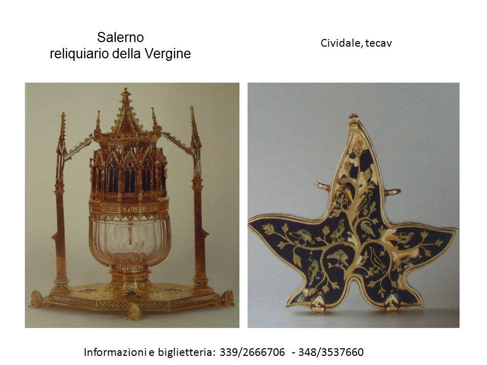 Salerno reliquiario della Vergine Cividale, tecav Informazioni e biglietteria: 339/2666706 - 348/3537660
