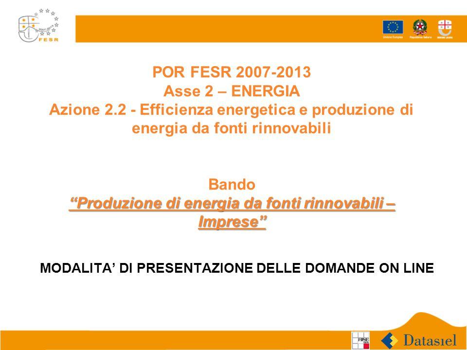 """""""Produzione di energia da fonti rinnovabili – Imprese"""" POR FESR 2007-2013 Asse 2 – ENERGIA Azione 2.2 - Efficienza energetica e produzione di energia"""