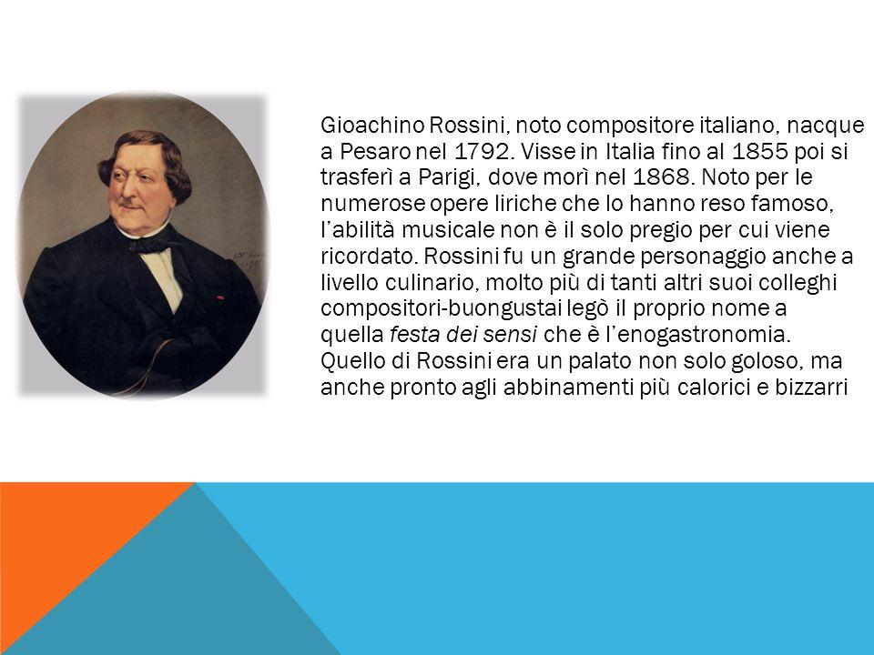 Gioachino Rossini, noto compositore italiano, nacque a Pesaro nel 1792. Visse in Italia fino al 1855 poi si trasferì a Parigi, dove morì nel 1868. Not