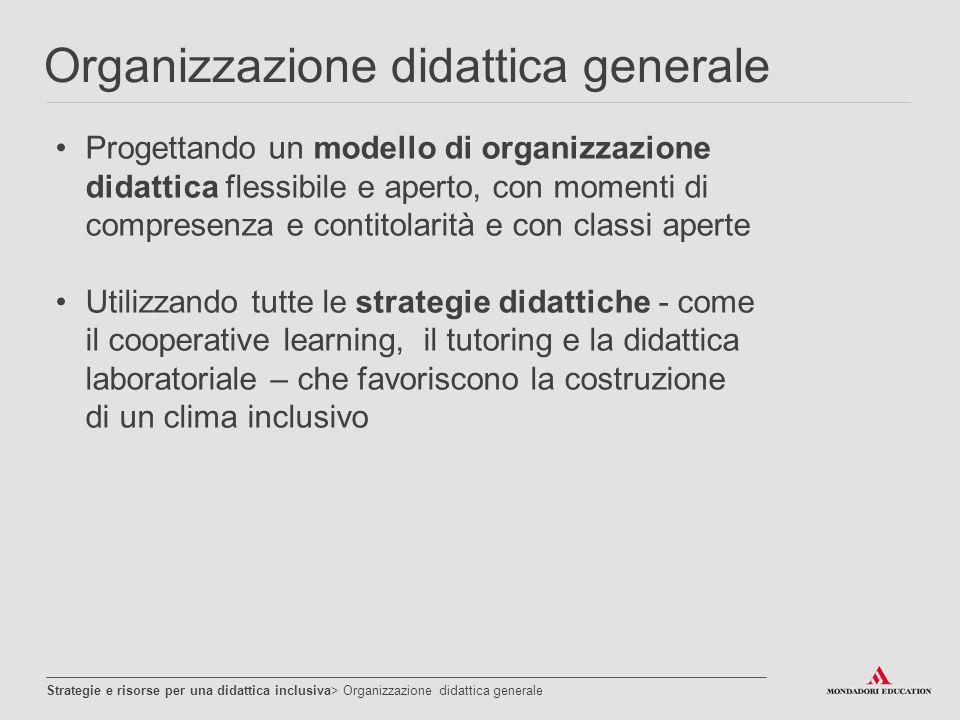 Didattica della cooperazione Strategie e risorse per una didattica inclusiva> Didattica della cooperazione Per realizzare efficaci processi inclusivi è necessario partire da un efficace ideazione, progettazione e condivisione di strategie didattiche comuni.