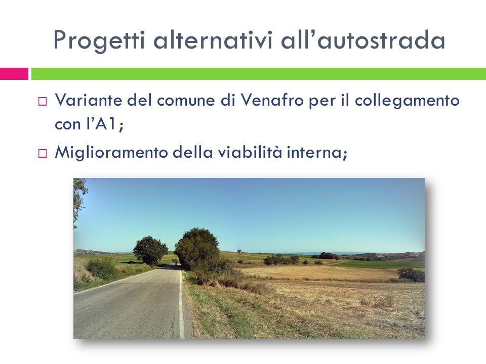 Progetti alternativi all'autostrada  Variante del comune di Venafro per il collegamento con l'A1;  Miglioramento della viabilità interna;