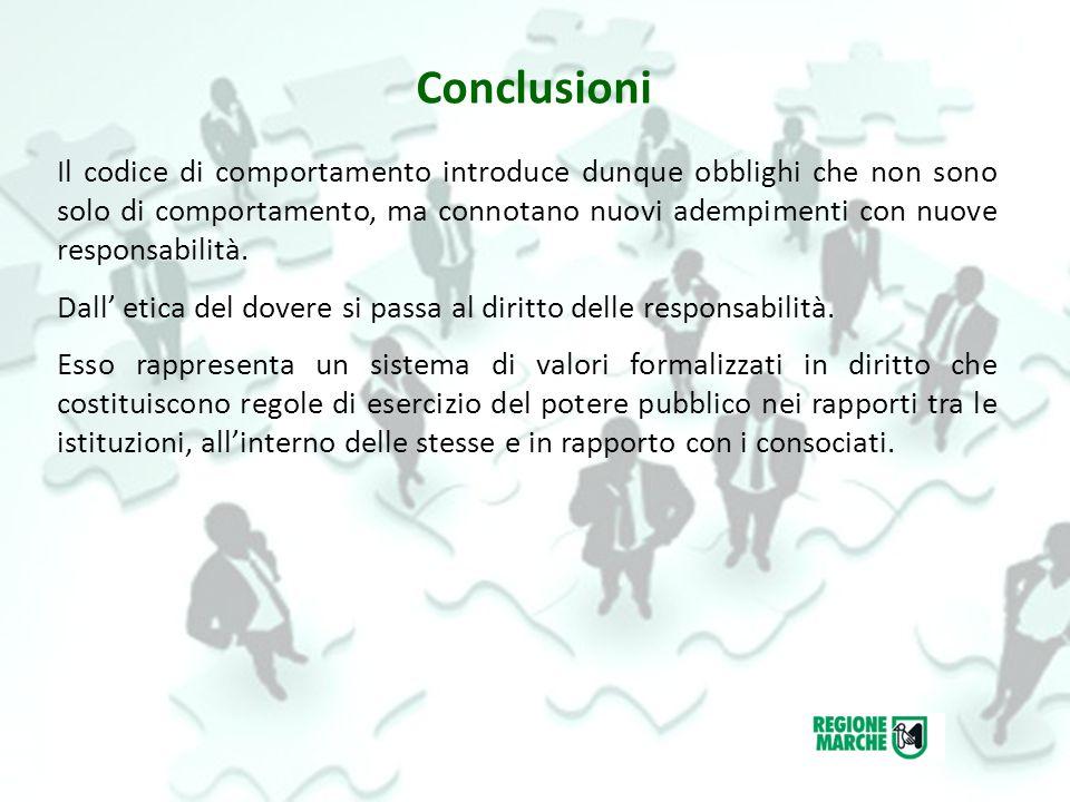 Conclusioni Il codice di comportamento introduce dunque obblighi che non sono solo di comportamento, ma connotano nuovi adempimenti con nuove responsabilità.