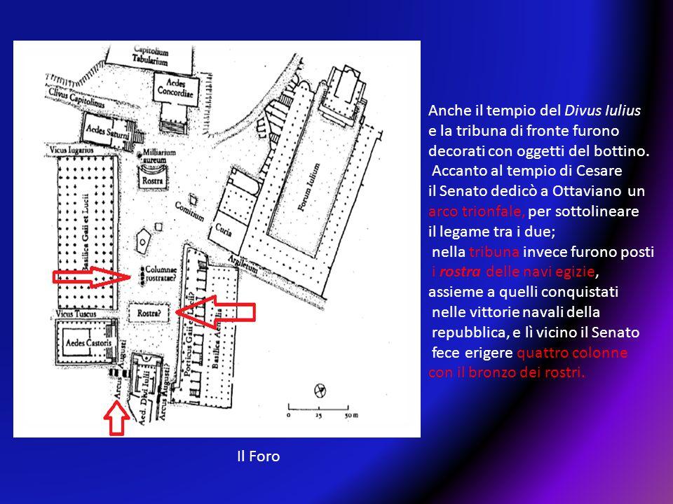 Anche il tempio del Divus Iulius e la tribuna di fronte furono decorati con oggetti del bottino. Accanto al tempio di Cesare il Senato dedicò a Ottavi