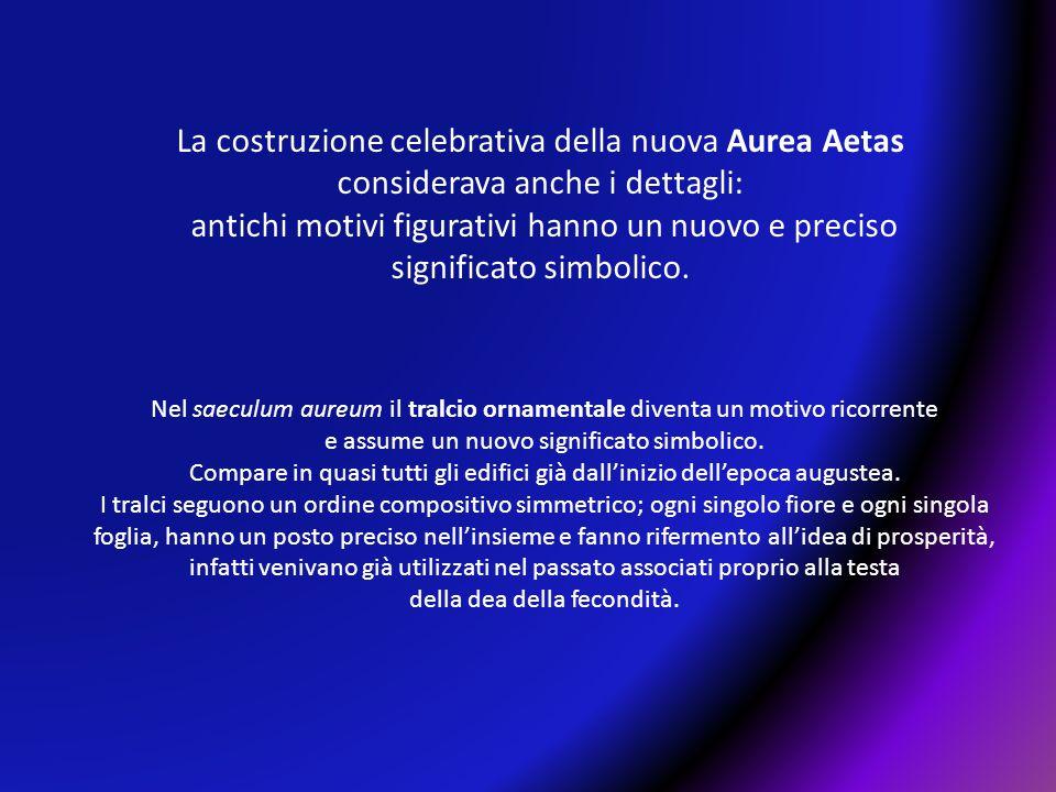 La costruzione celebrativa della nuova Aurea Aetas considerava anche i dettagli: antichi motivi figurativi hanno un nuovo e preciso significato simbol