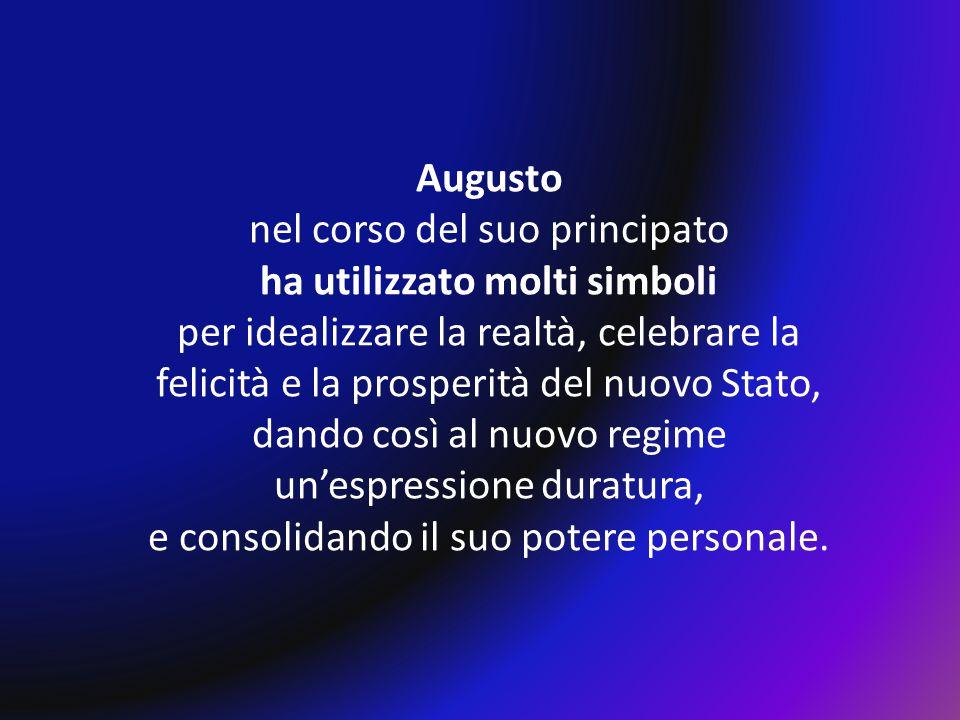 Augusto nel corso del suo principato ha utilizzato molti simboli per idealizzare la realtà, celebrare la felicità e la prosperità del nuovo Stato, dan
