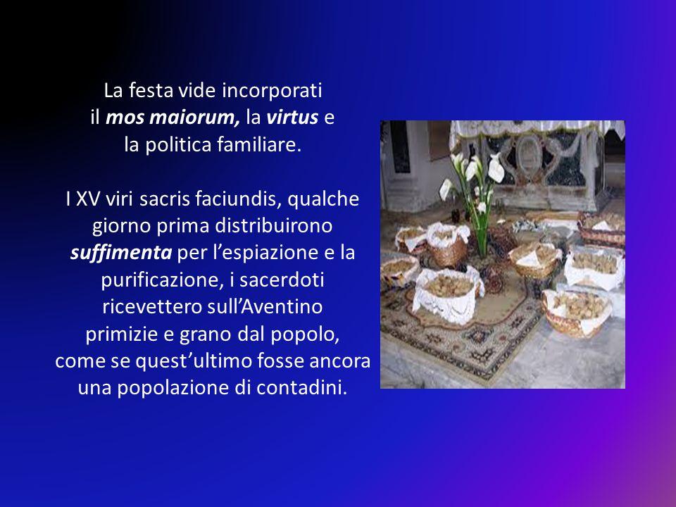 La festa vide incorporati il mos maiorum, la virtus e la politica familiare. I XV viri sacris faciundis, qualche giorno prima distribuirono suffimenta