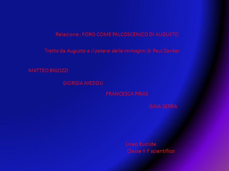 Relazione : FORO COME PALCOSCENICO DI AUGUSTO Tratto da Augusto e il potere delle immagini di Paul Zanker MATTEO BIGOZZI GIORGIA NIEDDU FRANCESCA PIRA