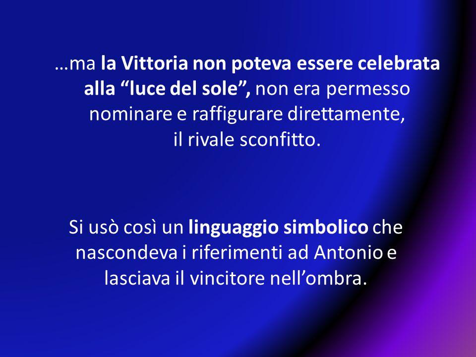 Si usò così un linguaggio simbolico che nascondeva i riferimenti ad Antonio e lasciava il vincitore nell'ombra. …ma la Vittoria non poteva essere cele