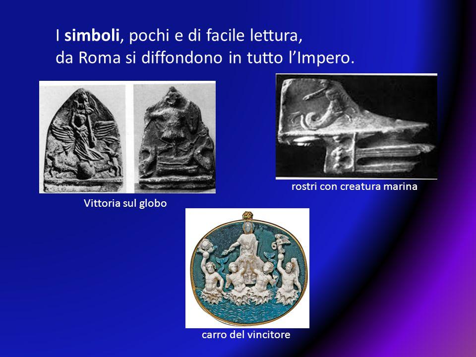 I simboli, pochi e di facile lettura, da Roma si diffondono in tutto l'Impero. rostri con creatura marina Vittoria sul globo carro del vincitore