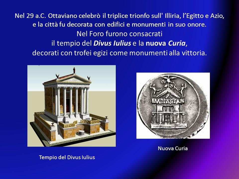 Nel 29 a.C. Ottaviano celebrò il triplice trionfo sull' Illiria, l'Egitto e Azio, e la città fu decorata con edifici e monumenti in suo onore. Tempio