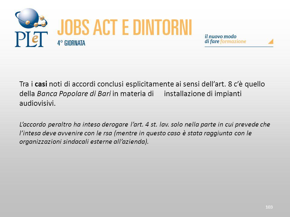 103 Tra i casi noti di accordi conclusi esplicitamente ai sensi dell'art. 8 c'è quello della Banca Popolare di Bari in materia diinstallazione di impi