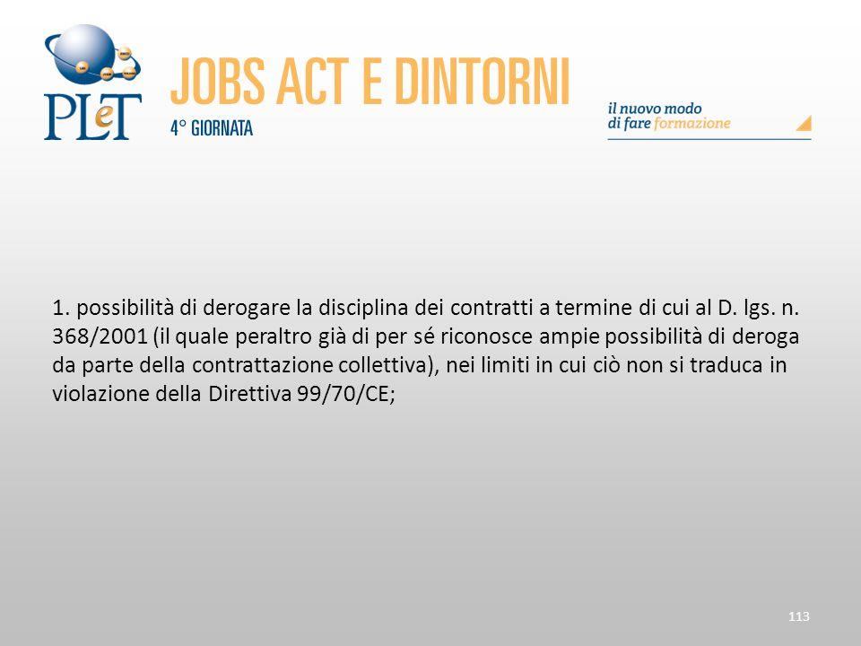 113 1. possibilità di derogare la disciplina dei contratti a termine di cui al D. lgs. n. 368/2001 (il quale peraltro già di per sé riconosce ampie po