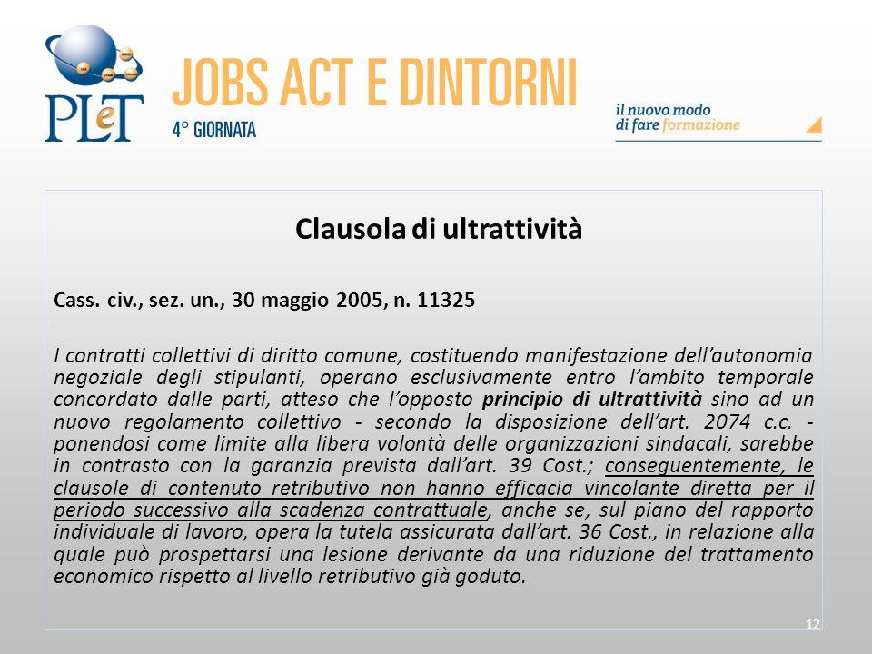 12 Clausola di ultrattività Cass. civ., sez. un., 30 maggio 2005, n. 11325 I contratti collettivi di diritto comune, costituendo manifestazione dell'a