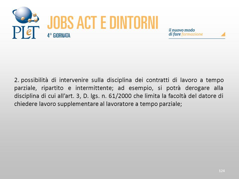 124 2. possibilità di intervenire sulla disciplina dei contratti di lavoro a tempo parziale, ripartito e intermittente; ad esempio, si potrà derogare