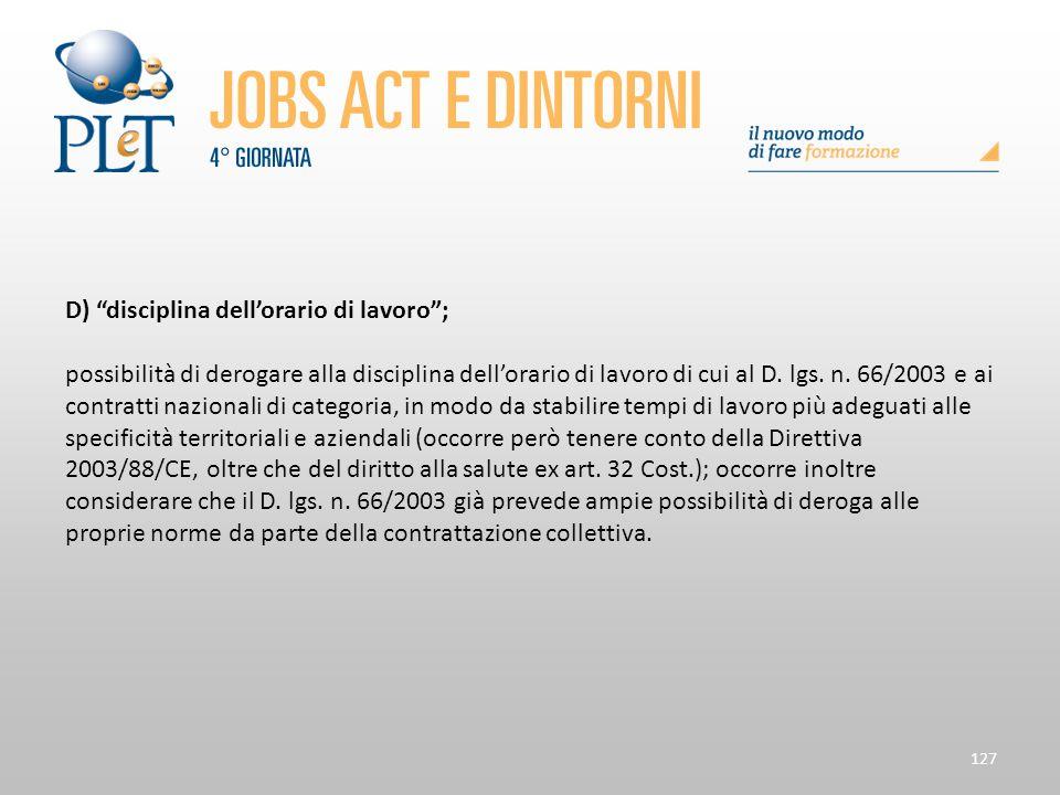 """127 D) """"disciplina dell'orario di lavoro""""; possibilità di derogare alla disciplina dell'orario di lavoro di cui al D. lgs. n. 66/2003 e ai contratti n"""