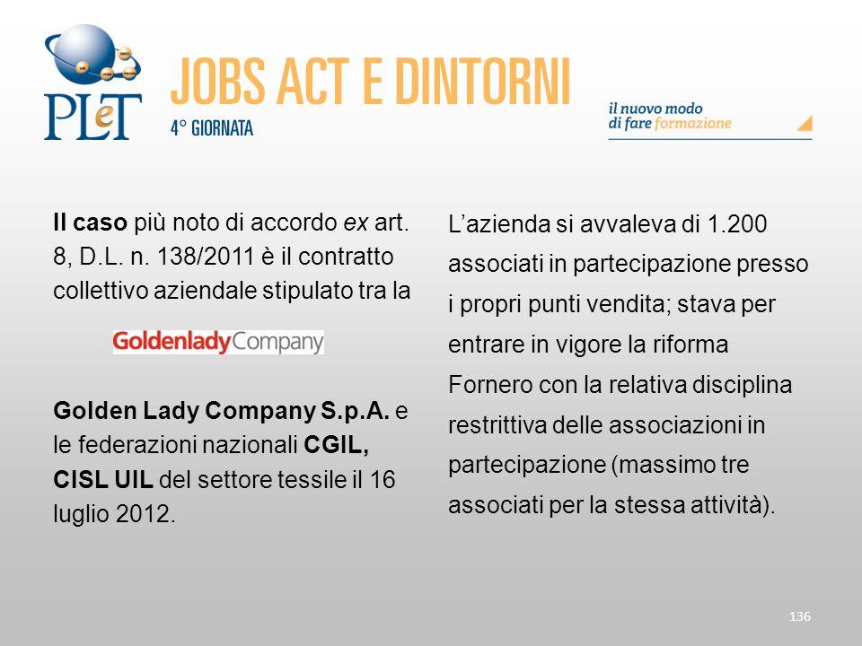 136 Il caso più noto di accordo ex art. 8, D.L. n. 138/2011 è il contratto collettivo aziendale stipulato tra la Golden Lady Company S.p.A. e le feder