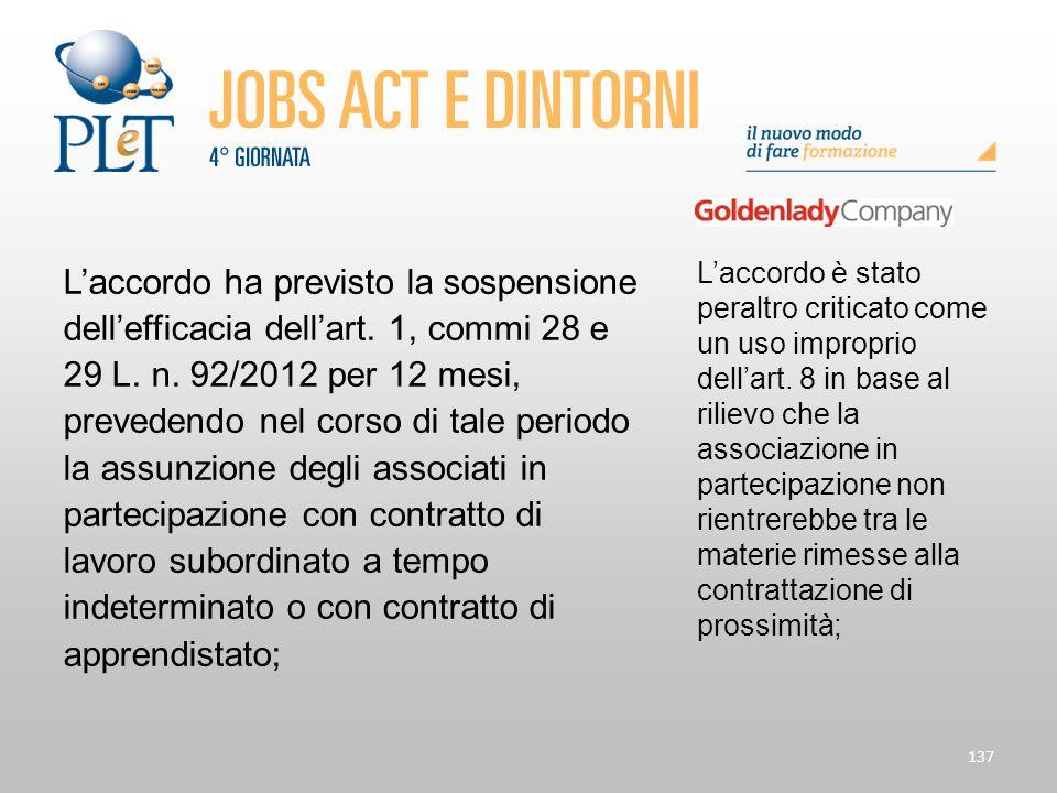 137 L'accordo ha previsto la sospensione dell'efficacia dell'art. 1, commi 28 e 29 L. n. 92/2012 per 12 mesi, prevedendo nel corso di tale periodo la