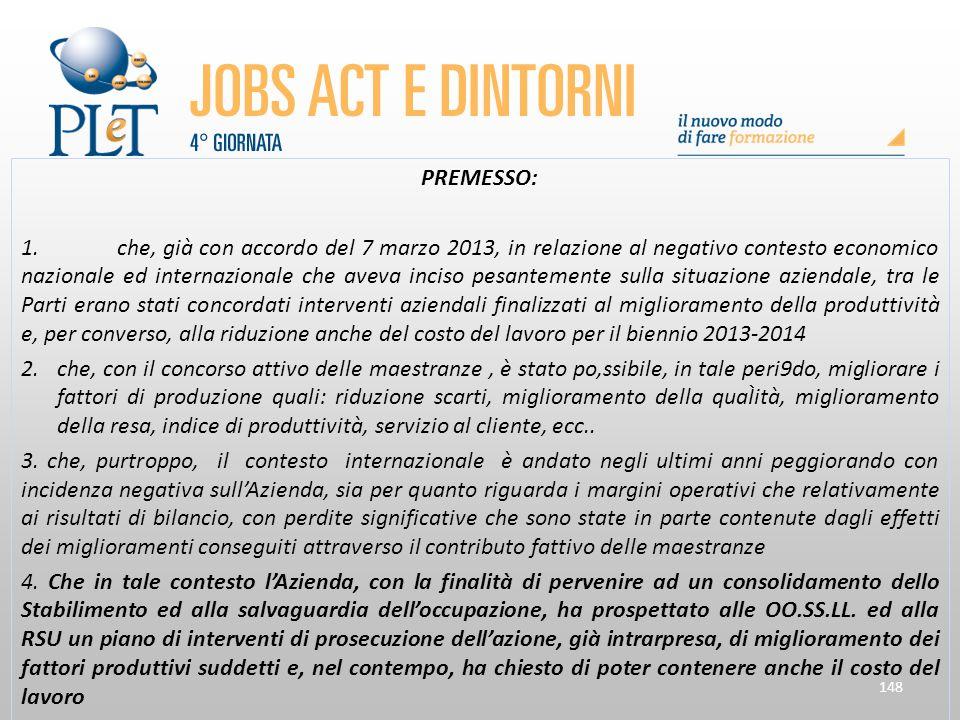 148 PREMESSO: 1.che, già con accordo del 7 marzo 2013, in relazione al negativo contesto economico nazionale ed internazionale che aveva inciso pesant