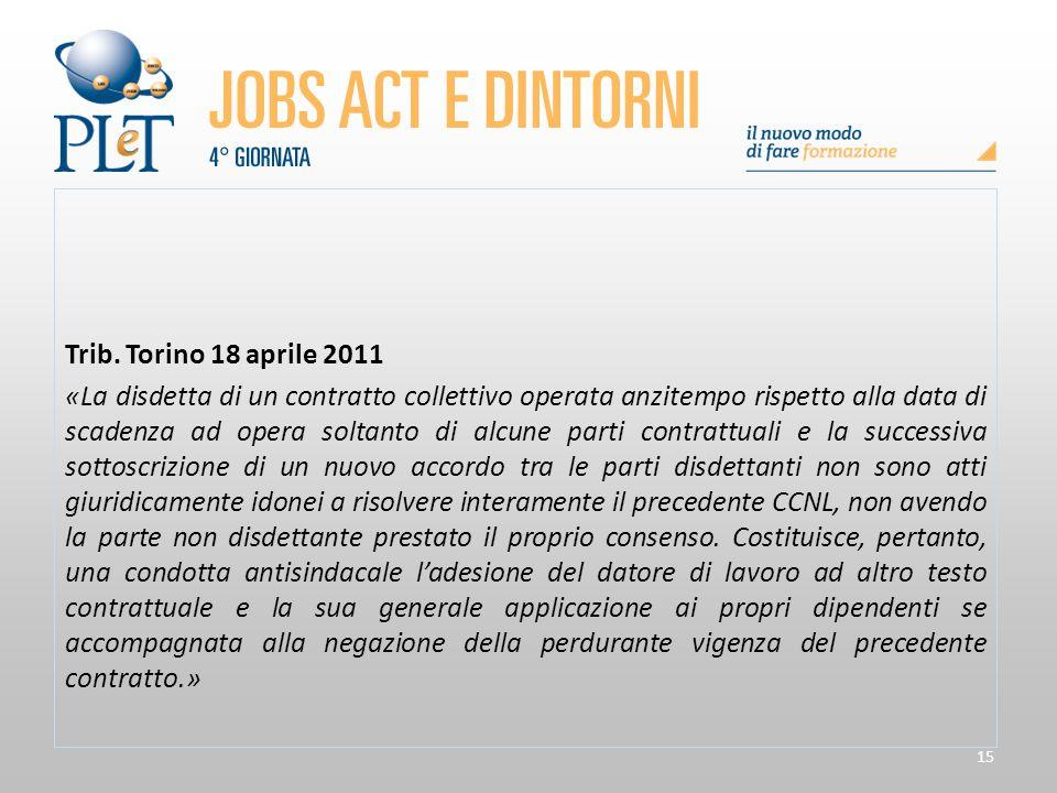 15 Trib. Torino 18 aprile 2011 «La disdetta di un contratto collettivo operata anzitempo rispetto alla data di scadenza ad opera soltanto di alcune pa