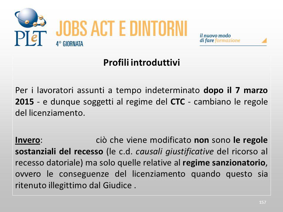 157 Profili introduttivi Per i lavoratori assunti a tempo indeterminato dopo il 7 marzo 2015 - e dunque soggetti al regime del CTC - cambiano le regol