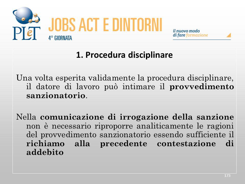 173 1. Procedura disciplinare Una volta esperita validamente la procedura disciplinare, il datore di lavoro può intimare il provvedimento sanzionatori