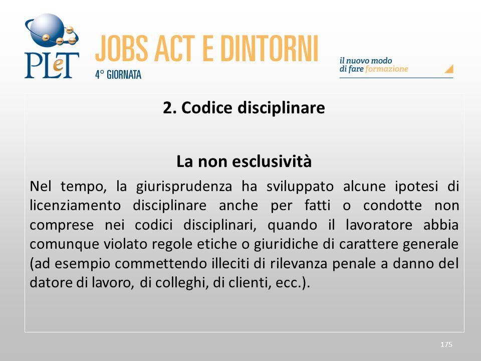 175 2. Codice disciplinare La non esclusività Nel tempo, la giurisprudenza ha sviluppato alcune ipotesi di licenziamento disciplinare anche per fatti