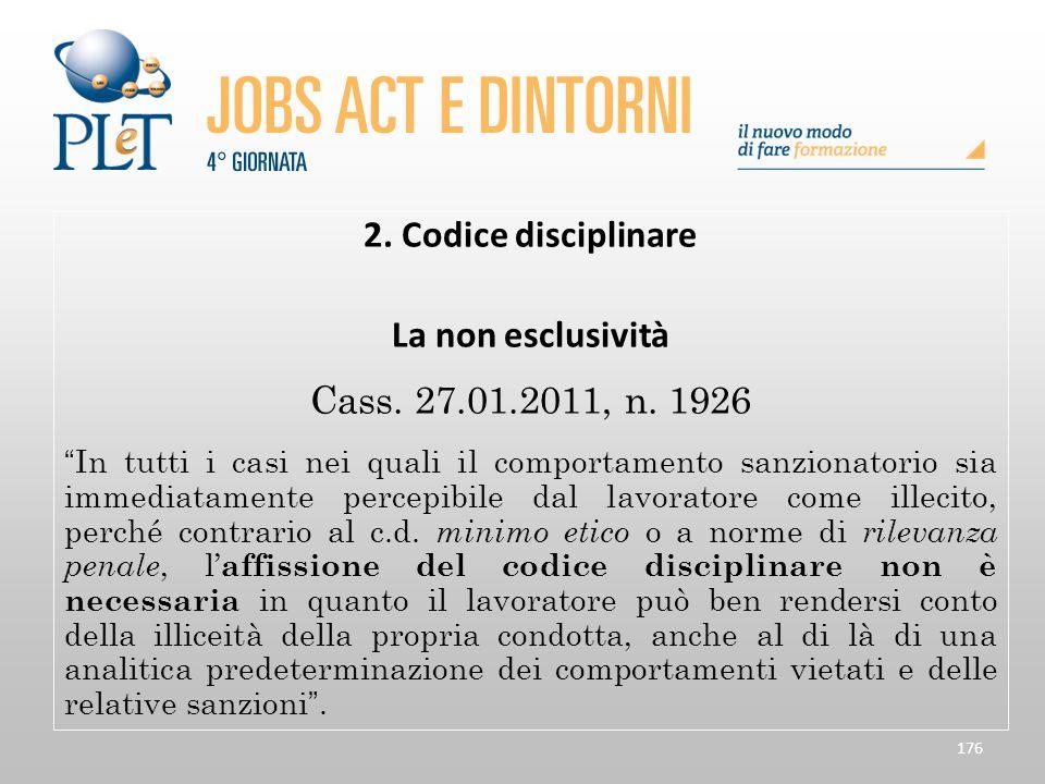 """176 2. Codice disciplinare La non esclusività Cass. 27.01.2011, n. 1926 """"In tutti i casi nei quali il comportamento sanzionatorio sia immediatamente p"""