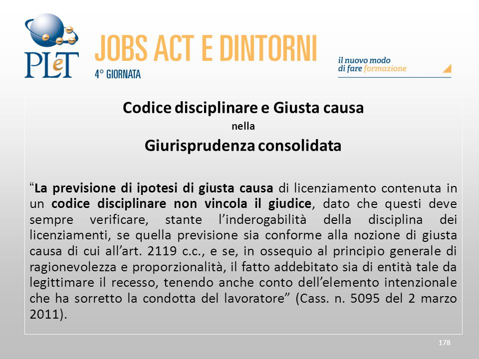 """178 Codice disciplinare e Giusta causa nella Giurisprudenza consolidata """"La previsione di ipotesi di giusta causa di licenziamento contenuta in un cod"""