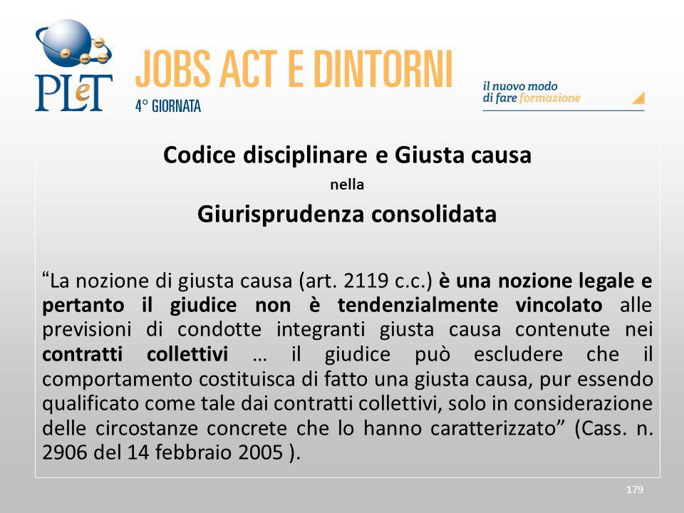 """179 Codice disciplinare e Giusta causa nella Giurisprudenza consolidata """"La nozione di giusta causa (art. 2119 c.c.) è una nozione legale e pertanto i"""