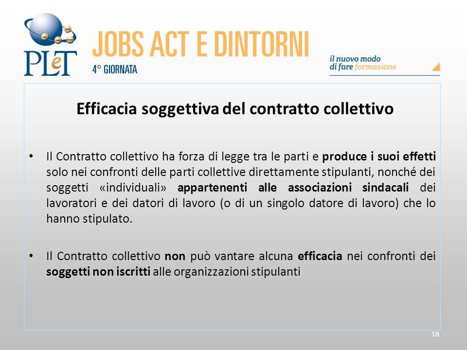 18 Efficacia soggettiva del contratto collettivo Il Contratto collettivo ha forza di legge tra le parti e produce i suoi effetti solo nei confronti de