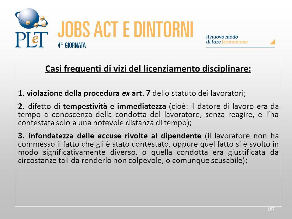 187 Casi frequenti di vizi del licenziamento disciplinare: 1. violazione della procedura ex art. 7 dello statuto dei lavoratori ; 2. difetto di tempes
