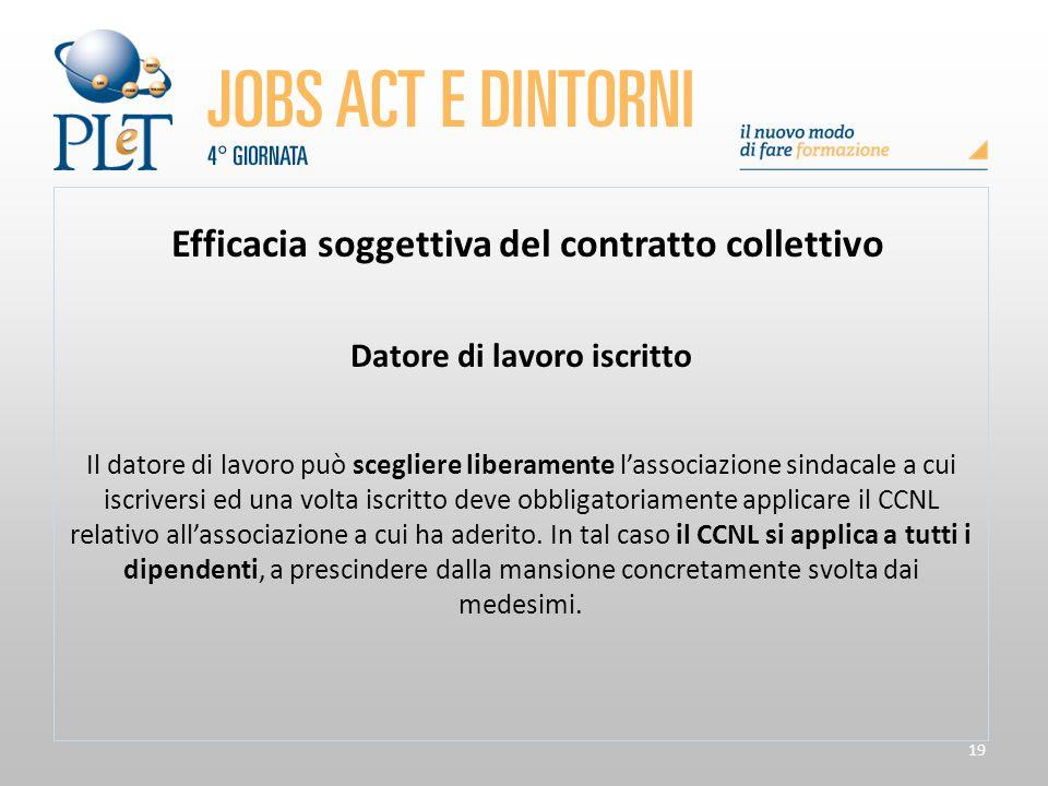 19 Efficacia soggettiva del contratto collettivo Datore di lavoro iscritto Il datore di lavoro può scegliere liberamente l'associazione sindacale a cu