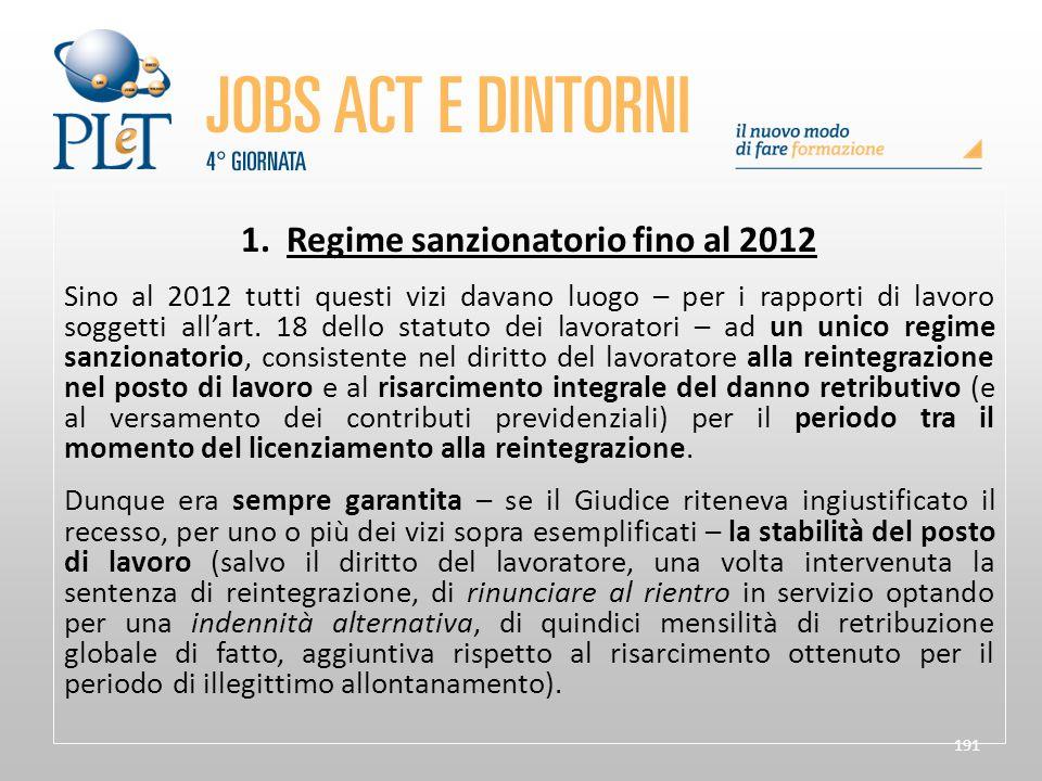 191 1. Regime sanzionatorio fino al 2012 Sino al 2012 tutti questi vizi davano luogo – per i rapporti di lavoro soggetti all'art. 18 dello statuto dei