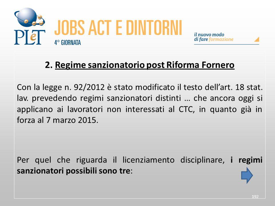 192 2. Regime sanzionatorio post Riforma Fornero Con la legge n. 92/2012 è stato modificato il testo dell'art. 18 stat. lav. prevedendo regimi sanzion