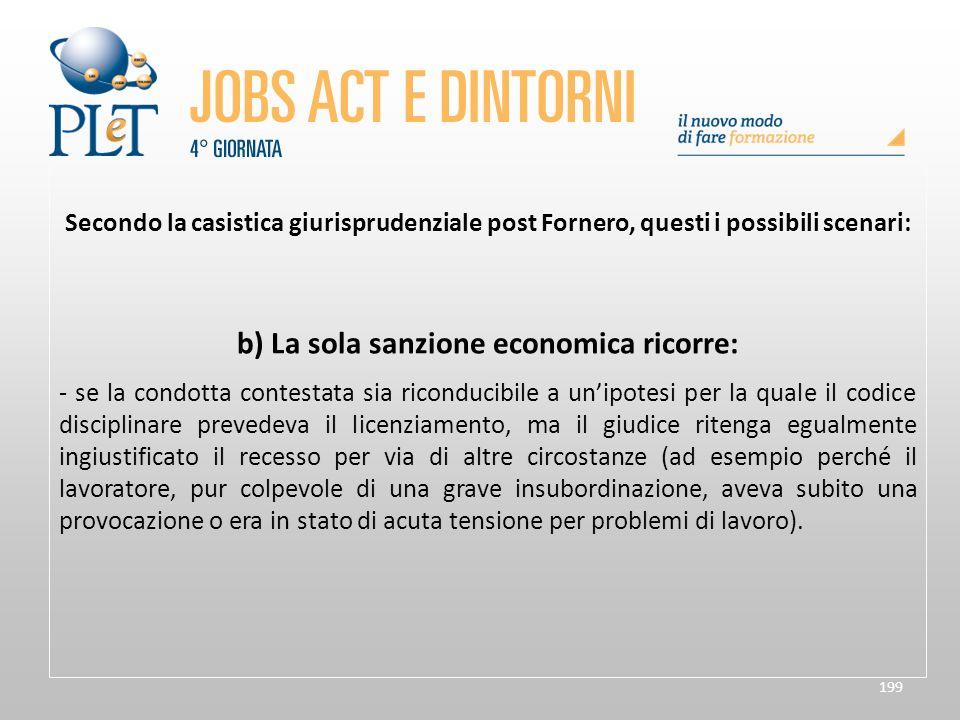 199 Secondo la casistica giurisprudenziale post Fornero, questi i possibili scenari: b) La sola sanzione economica ricorre: - se la condotta contestat