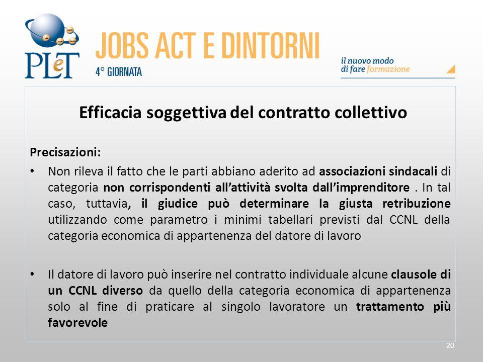 20 Efficacia soggettiva del contratto collettivo Precisazioni: Non rileva il fatto che le parti abbiano aderito ad associazioni sindacali di categoria