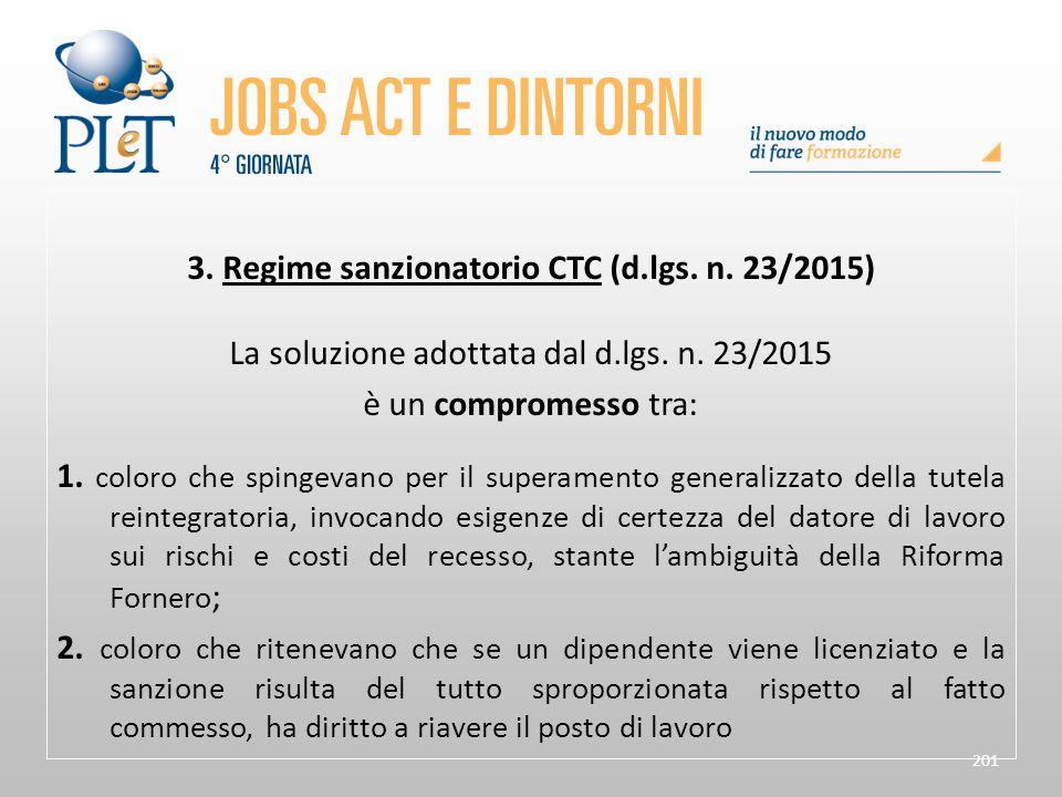 201 3. Regime sanzionatorio CTC (d.lgs. n. 23/2015) La soluzione adottata dal d.lgs. n. 23/2015 è un compromesso tra: 1. coloro che spingevano per il
